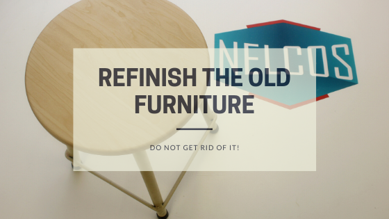 Refinish the old furniture, do not get rid of it