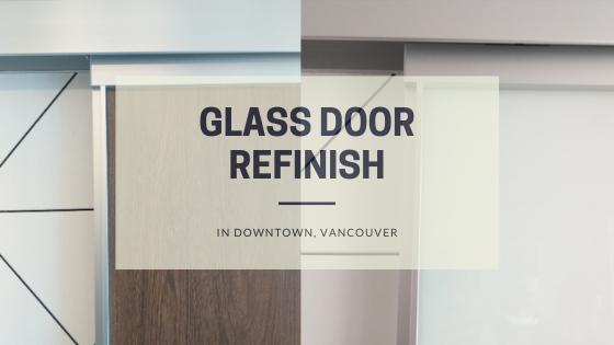 Glass Door Refinish in Downtown, Vancouver