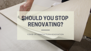 Should you stop renovating due to covid-19?