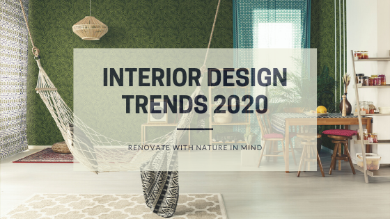 Interior Design Trends 2020 | Renovate with Nature in Mind