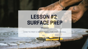 How To Prepare a Wood Panel for Vinyl Application - Blog Post Featured Image